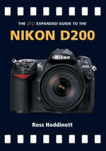 The Expanded Guide to the Nikon D200 : The Complete Guide to Hardware and Software Filtra... - Ross Hoddinott