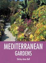 Success with Mediterranean Gardens : Success with Gardening Ser. - Shirley-Anne Bell