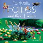 Fantastic Fairies : Fun Projects to Make - Julie Sharp