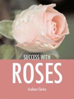 Roses : Success With... Series - Graham Clarke
