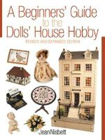 A Beginner's Guide to the Dolls' House Hobby - Jean Nisbett