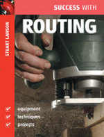 Success with Routing : Success with Woodworking Ser. - Stuart Lawson