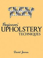 Beginners' Upholstery Techniques - David James