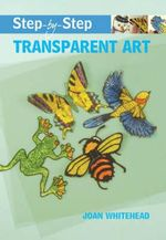 Transparent Art : Step-by-Step Series - Joan Whitehead