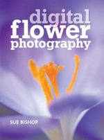 Digital Flower Photography - Sue Bishop