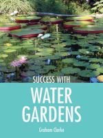 Water Gardens : Success with.... Series - Graham Clarke