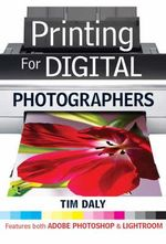 Printing for Digital Photographers : The Complete Guide - Tim Daly