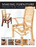 Making Furniture : Projects and Plans - Mark Ripley