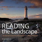 Reading the Landscape : An Inspirational and Instructional Guide to Landscape Photography - Peter Watson