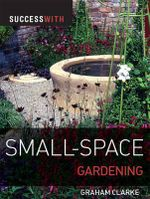 Small-space Gardening : Success With... Series - Graham Clarke