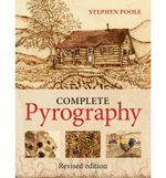 The Complete Pyrography : Revised Edition - Stephen Poole