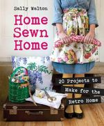 Home Sewn Home : 20 Projects to Make for the Retro Home - Sally Walton