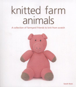 Knitted Farm Animals : A Collection of Farmyard Friends to Knit from Scratch - Sarah Keen