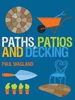 Paths, Patios and Decking : Inspirational and Practical Design Ideas for Using... - Paul Wagland