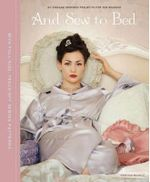 And Sew to Bed : Projects for the Boudoir - Vanessa Mooncie