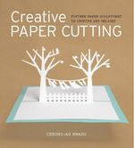Creative Paper Cutting : 15 Paper Sculptures to Inspire and Delight - Cheong-Ah Hwang