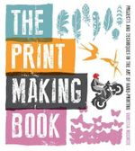 The Print Making Book : Projects and Techniques in the Art of Hand-printing - Vanessa Mooncie