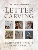 Letter Carving : Techniques and Projects to Sharpen Your Skills - Andrew Hibberd
