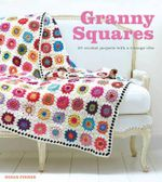 Granny Squares : 20 Crochet Projects with a Vintage Vibe - Susan Pinner