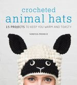 Crocheted Animal Hats : 15 Projects to Keep You Warm and Toasty - Vanessa Mooncie
