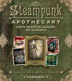 Steampunk Apothecary : Create Echanting Jewellery and Accessories - Jema