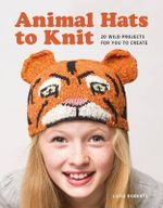 Animal Hats to Knit : 20 Wild Projects for You to Create! - Luise Roberts