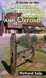 A Guide to the Chilterns, Marlborough Downs and Oxford : The Complete Story - Richard Sale