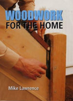 Woodwork for the Home - Mike Lawrence