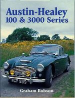 Austin Healey : 100 and 300 Series - Graham Robson