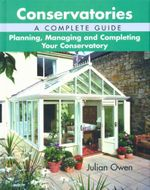 Conservatories, A Complete Guide : Planning, Managing and Completing Your Conservatory - Julian Owen