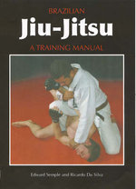 Brazilian Jiu-Jitsu : A Training Manual - Ed Semple