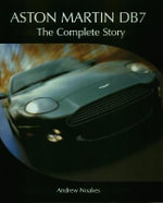 Aston Martin DB7 : The Complete Story - Andrew Noakes