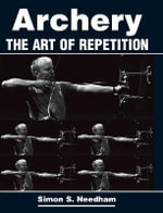 Archery : The Art of Repetition :  The Art of Repetition - Simon Needham