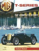 MG T-Series : The Complete Story - Graham Robson