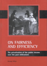 On Fairness and Efficiency : The Privatisation of the Public Income Over the Past Millennium - George Miller