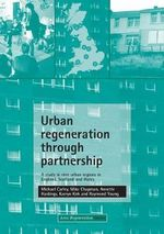 Urban Regeneration Through Partnership : A Study in Nine Urban Regions in England, Wales and Scotland - Michael Carley