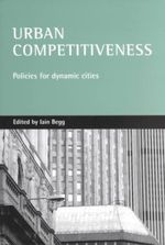 Urban Competitiveness : Policies for Dynamic Cities