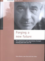 Forging a New Future : The Experiences and Expectations of People Leaving Paid Work Over 50 - Helen Barnes