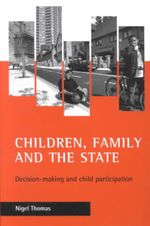 Children, Family and the State : Decision-making and Child-participation - Nigel Thomas