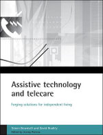 Assistive Technology and Telecare : Forging Solutions for Independent Living - Simon Brownsell