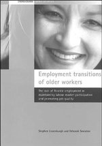 Employment Transitions of Older Workers : The Role of Flexible Employment in Maintaining Labour Market Participation and Promoting Job Quality - Stephen Lissenburgh