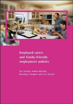 Employed Carers and Family-friendly Employment Policies - Susan Yeandle