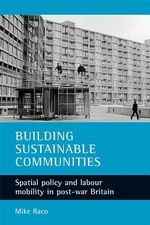 Building Sustainable Communities : Spatial Policy and Labour Mobility in Post-war Britain - Mike Raco