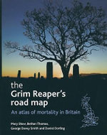 The Grim Reaper's Road Map : An Atlas of Mortality in Britain - Mary Shaw