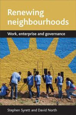 Renewing Neighbourhoods : Work, Enterprise and Governance - Stephen Syrett