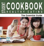 Student Cookbook : Healthy Eating: The Essential Guide - Ester Davies