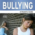 Bullying : A Parent's Guide - Jennifer Thomson