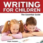 Writing for Children : The Essential Guide - Angela Youngman