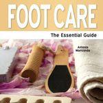 Foot Care : The Essential Guide - Antonia Mariconda