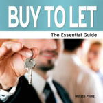 Buy to Let : The Essential Guide - Melissa Perez